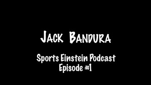 Jack Bandura – Sports Einstein Podcast (Episode #1)